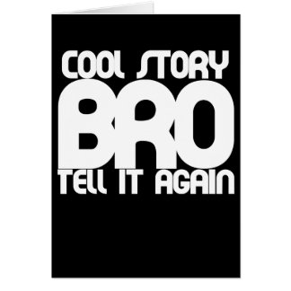 Cool story bro tell it again card