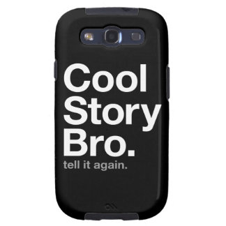 cool story bro. tell it again. galaxy s3 case