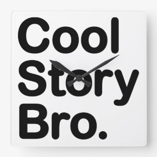 Cool Story Bro. Tell it Again Square Wallclock
