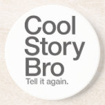 Cool Story Bro Tell it again coaster