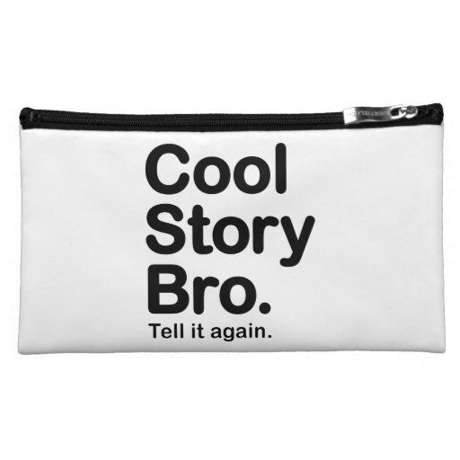 Cool Story Bro. Tell it Again Cosmetic Bags