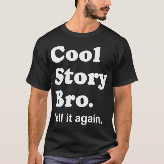 Cool Story Bro. Tell it again. Dark Shirt