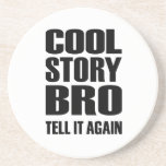 Cool story bro tell it again drink coaster