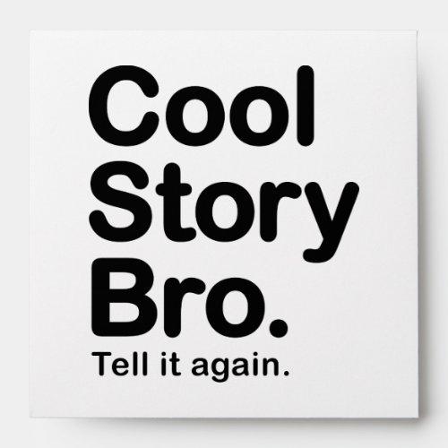 Cool Story Bro Tell it Again Envelope
