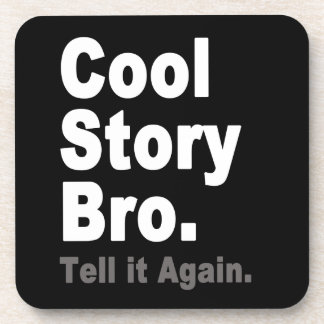 Cool Story Bro. Tell it Again. Funny Internet Meme Coaster