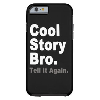 Cool Story Bro Tell it Again Funny Internet Saying Tough iPhone 6 Case