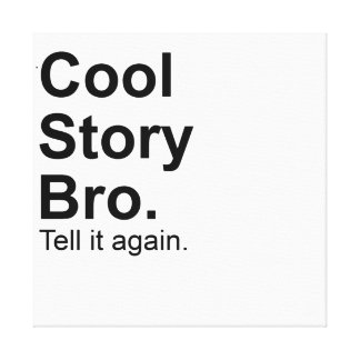 Cool Story Bro. tell it again  Gift canvas