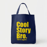 Cool Story Bro. Tell it again.  Grocery Bag