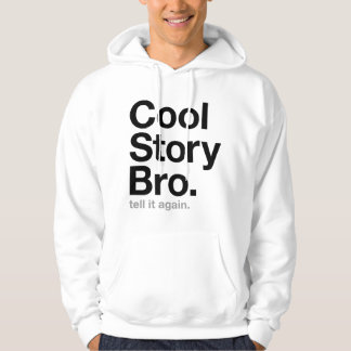 cool story bro. tell it again. hooded pullover