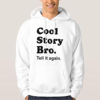 Cool Story Bro. Tell it again. Hooded Sweatshirt