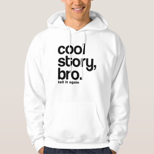 COOL STORY, BRO. TELL IT AGAIN HOODIE
