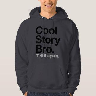 Cool Story Bro. Tell it again Hoodie