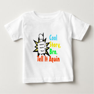 Cool Story, Bro. Tell It Again! Infant Tee Shirt