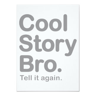 "Cool Story Bro. Tell it Again 4.5"" X 6.25"" Invitation Card"