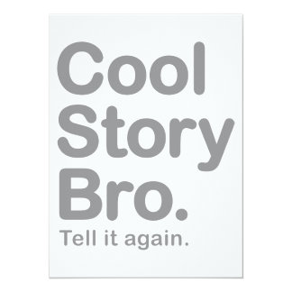 Cool Story Bro. Tell it Again Invites