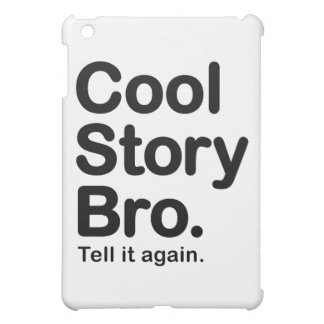 Cool Story Bro. Tell it Again iPad Mini Case