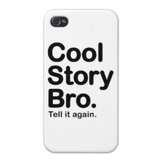 Cool Story Bro. Tell it Again Covers For iPhone 4