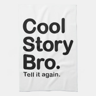 Cool Story Bro. Tell it Again Kitchen Towel