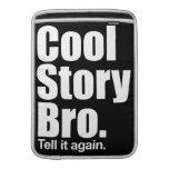 """Cool Story Bro. Tell it again. Mac Air 13"""" Sleeve MacBook Sleeves"""