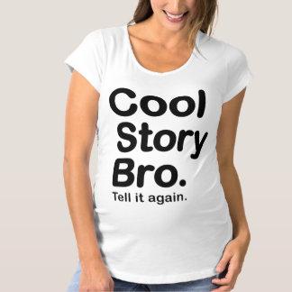 Cool Story Bro. Tell it Again Maternity T-Shirt