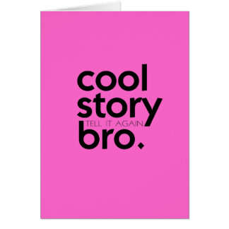 COOL STORY BRO tell it again meme Pink Card