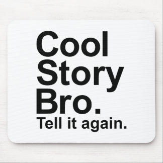 Cool story bro tell it again mouse pad
