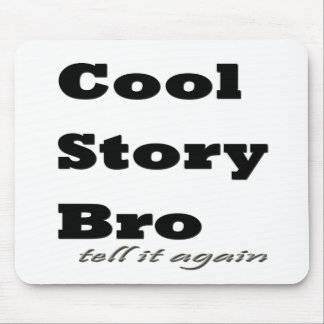 Cool Story Bro. Tell it Again Mouse Pads
