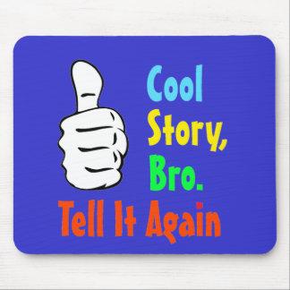 Cool Story, Bro. Tell It Again Mousepad