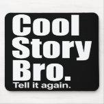 Cool Story Bro. Tell it again. Mousepad
