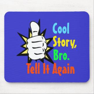 Cool Story, Bro. Tell It Again! Mousepad