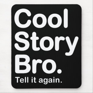 Cool Story Bro. Tell it again. Mousepad