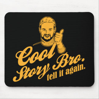cool story bro. tell it again. mouse pad