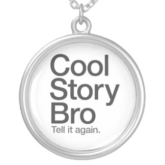Cool Story Bro Tell it again necklace