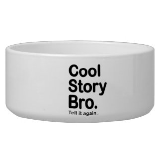 Cool Story Bro. Tell it Again Pet Bowls