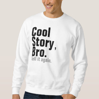 Cool Story, Bro. Tell It Again Pull Over Sweatshirts