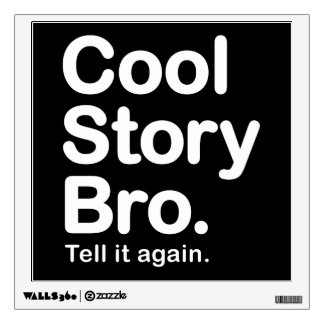 Cool Story Bro. Tell it Again Room Decals