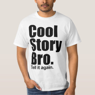 Cool Story Bro. Tell it again. Shirt