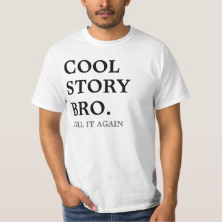 cool story bro, tell it again shirt