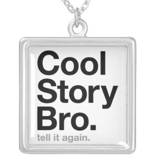 cool story bro. tell it again. silver plated necklace
