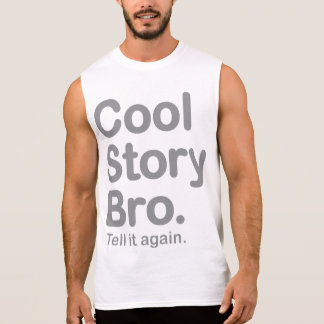 Cool Story Bro. Tell it again Sleeveless Shirt