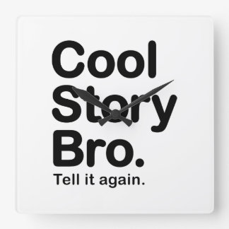 Cool Story Bro. Tell it Again Square Wall Clock
