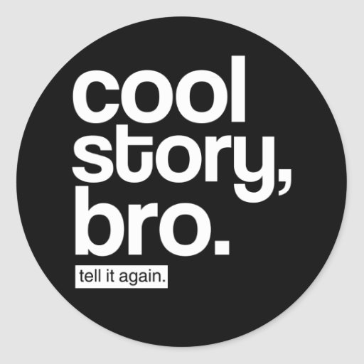 Cool Story, Bro. Tell It Again. sticker
