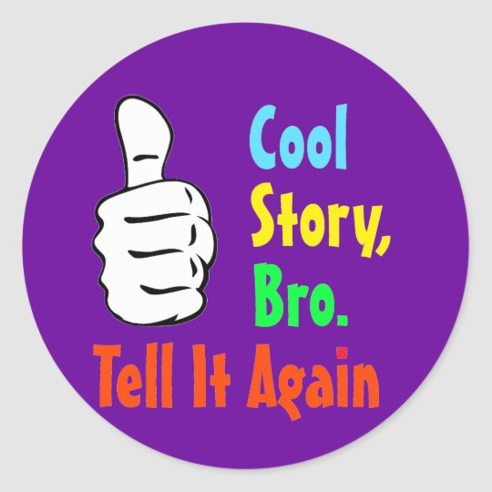 Cool Story, Bro. Tell It Again Stickers