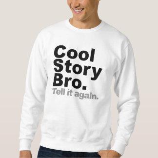 Cool Story Bro. Tell it again Sweatshirt