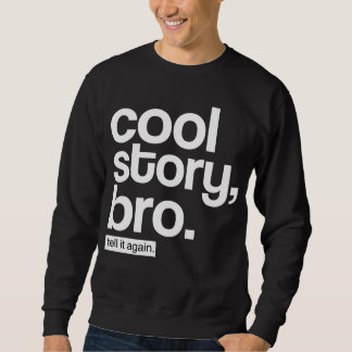 Cool Story, Bro. Tell It Again. Sweatshirt