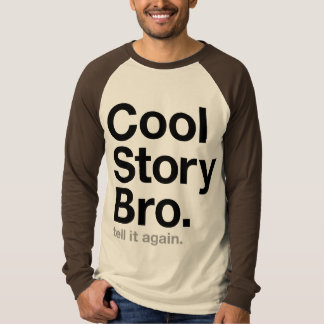 cool story bro. tell it again. t-shirt