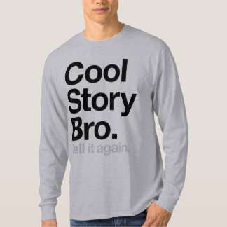 Cool Story Bro. Tell it again T-shirt