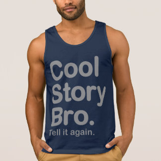 Cool Story Bro. Tell it Again Tank Top