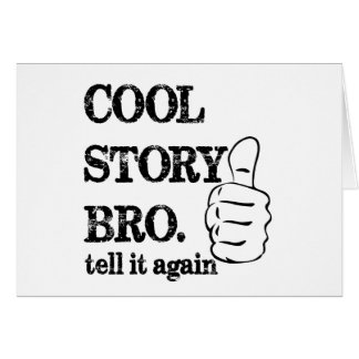 Cool story bro tell it again thumbs up card