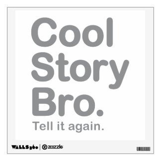 Cool Story Bro. Tell it Again Wall Stickers